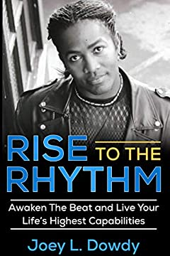 Rise to The Rhythm: Awaken The Beat and Live Your Life's Highest Capabilities