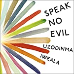 Speak No Evil | Uzodinma Iweala