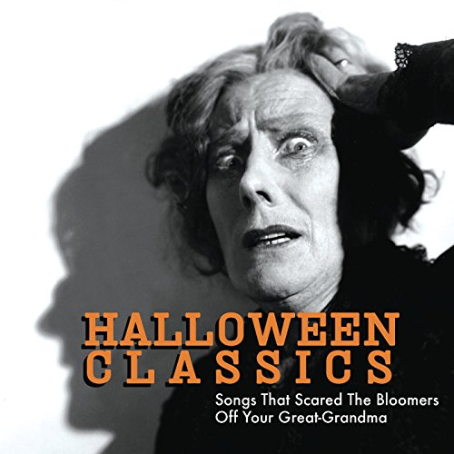 Halloween Classics: Songs That Scared The Bloomers Off Your Great-Grandma -