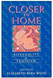 Closer to Home: Bisexuality and Feminism (Women's Studies/Gay Studies)