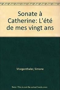 Sonate a Catherine l'Ete de Mes Vingt Ans par Simone Morgenthaler