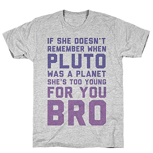LookHUMAN If She Doesn't Remember When Pluto was A Planet Then She's Too Young for You Bro 2X Athletic Gray Men's Cotton Tee (Neil Degrasse Tyson Pluto Not A Planet)
