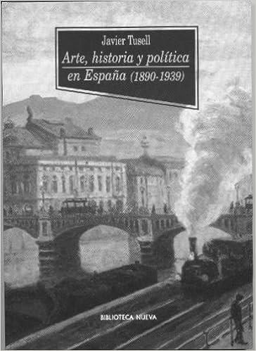 Arte, Historia y Política en España 1890-1939 Historia Biblioteca Nueva: Amazon.es: Tusell, Javier: Libros