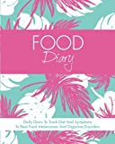 Food Diary: Daily Diary To Track Diet And Symptoms To Beat Food Intolerances And Digestive Disorders