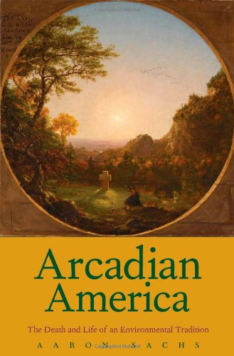 Download Arcadian America: The Death and Life of an Environmental Tradition (New Directions in Narrative History) ebook
