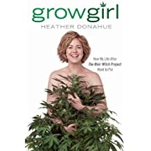 Growgirl: How My Life After the Blair Witch Project Went to Pot by Heather Donahue (5-Jan-2012) Hardcover