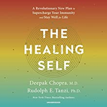 The Healing Self: A Revolutionary New Plan to Supercharge Your Immunity and Stay Well for Life Audiobook by Deepak Chopra, Rudolph E. Tanzi Narrated by Shishir Kurup