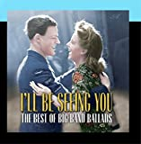 I'll Be Seeing You: The Best of Big Band Ballads
