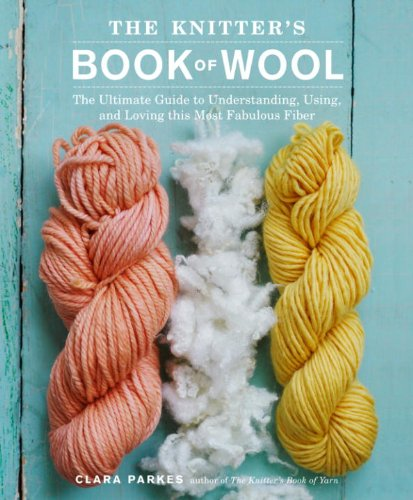 The Knitter's Book of Wool: The Ultimate Guide to Understanding, Using, and Loving this Most Fabulous - Fabulous Wool