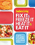 Southern Living Fix It & Freeze It/Heat It & Eat It: A quick-cook guide to over 200 make-ahead dishes