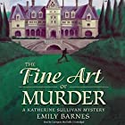 The Fine Art of Murder: A Katherine Sullivan Mystery Audiobook by Emily Barnes Narrated by Carrington MacDuffie