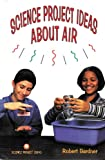 Science Project Ideas about Air, Robert Gardner, 0894908383
