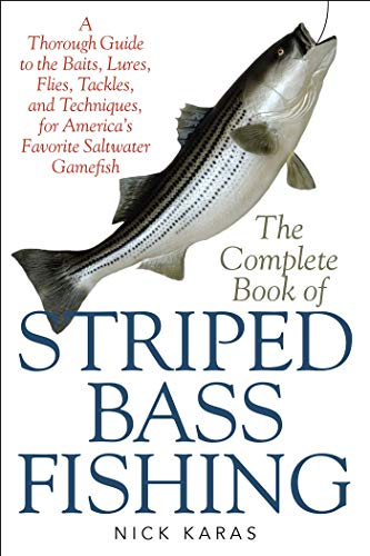 - The Complete Book of Striped Bass Fishing: A Thorough Guide to the Baits, Lures, Flies, Tackle, and Techniques for America?s Favorite Saltwater Game Fish
