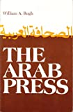 The Arab Press : News Media and Political Process in the Arab World, Rugh, William A., 081560159X