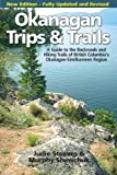 Okanagan Trips and Trails: A Guide to the Backroads and Hiking Trails of British Columbia's Okanagan-Similkameen Region