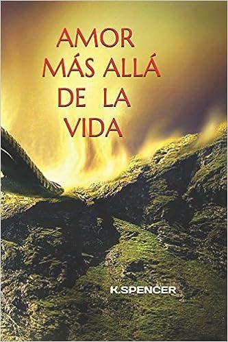 Amor más allá de la vida: Amazon.es: Isabel Maria Martin Sanchez, K. Spencer: Libros