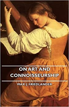 Book On Art and Connoisseurship by Max J. Friedlander (2007-03-15)