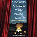 Everything Beautiful Is Not Ruined Audiobook by Danielle Younge-Ullman Narrated by Phoebe Strole