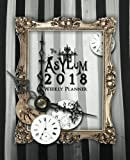 The Asylum 2018 Planner: Weekly Datebook and Calendar with Journaling Prompts