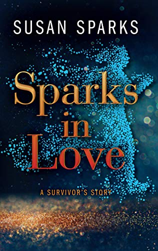 Sparks in Love: A Survivor's Story by [Sparks, Susan]