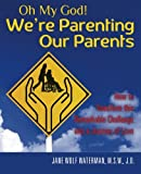 Image of Oh My God! We're Parenting our Parents: How to Transform this Remarkable Challenge into a Journey of Love