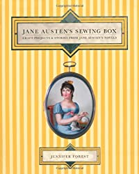 Jane Austen's Sewing Box: Craft Projects and Stories from Jane Austen's Novels