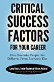 Critical Success Factors For Your Career: How Successful People Are Different From Everyone Else