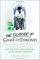 The Science of Game of Thrones: From the genetics of royal incest to the chemistry of death by molten gold - sifting fact from fantasy in the Seven Kingdoms