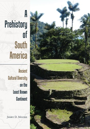 A Prehistory of South America: Ancient Cultural Diversity on the Least Known Continent