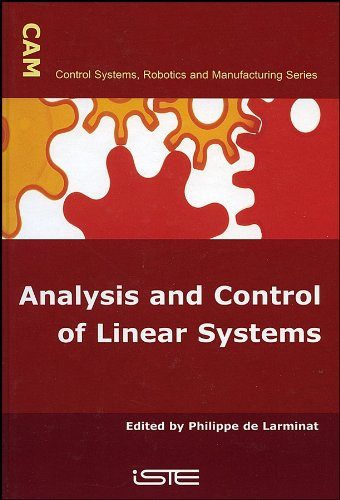 Download Analysis and Control of Linear Systems (Control Systems, Robotics, and Manufacturing) PDF