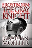 Frostborn: the Gray Knight, Jonathan Moeller, 1492101397