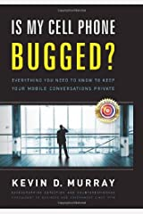 Is My Cell Phone Bugged?: Everything You Need to Know to Keep Your Mobile Conversations Private by Kevin D. Murray (2011-06-01) Hardcover