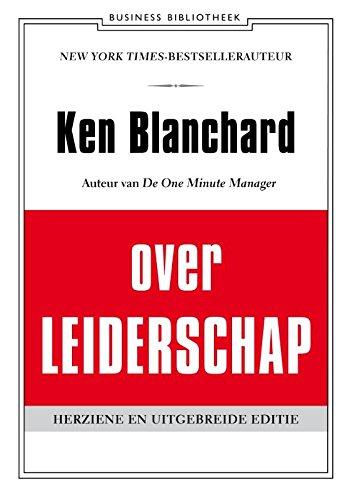 Ken Blanchard over leiderschap: leid jezelf en anderen naar inspirerende prestaties (De business bibliotheek) (Dutch Edition) Kenneth Blanchard