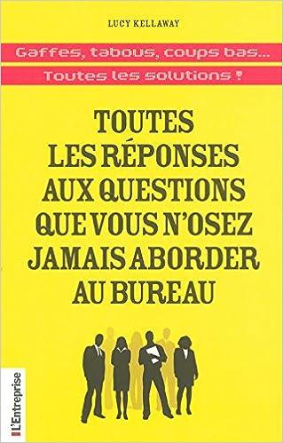 Téléchargement TOUTES LES REPONSES AUX QUESTIONS QUE VOUS N'OSEZ JAMAIS ABORDER AU BUREAU pdf epub