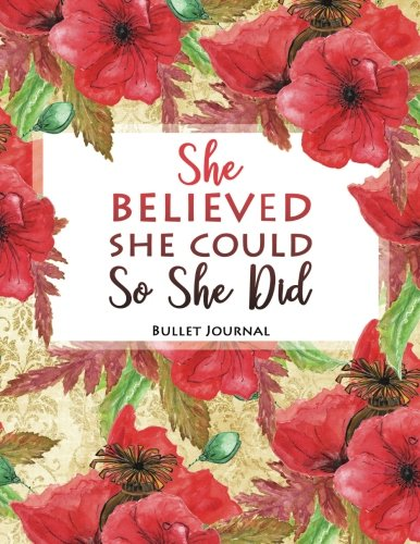 She believed she could so she did. Bullet Journal: 8.5x11 Red Poppy Flowers Soft Cover (Journals For Women To Write In) (Volume - X Women 1
