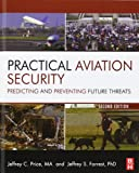 Practical Aviation Security, Second Edition: Predicting and Preventing Future Threats (Butterworth-Heinemann Homeland Security)