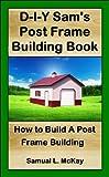 D-I-Y Sam's Post Frame Building Book
