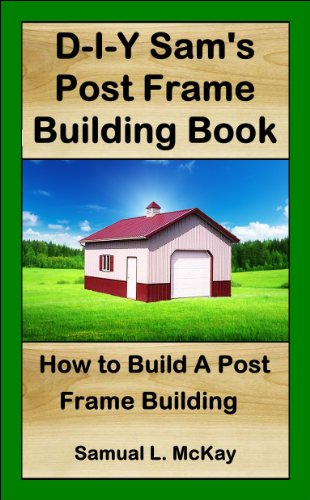 D-I-Y Sam's Post Frame Building Book - Pole Barn Building