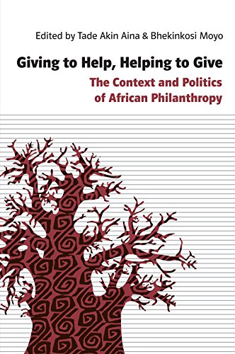 Giving to Help, Helping to Give: The Context and Politics of African Philanthropy