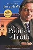 img - for The Politics of Truth: A Diplomat's Memoir: Inside the Lies that Led to War and Betrayed My Wife's CIA Identity book / textbook / text book