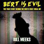 Bert Is Evil: The True Story Behind the Web's First Viral Hit | Bill Meeks