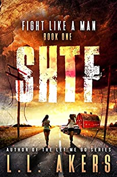 Fight Like a Man: A Post-Apocalyptic Thriller (The SHTF Series Book 1) by [Akers, L.L. ]