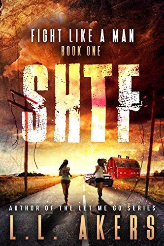 Fight Like a Man: A Post-Apocalyptic Thriller (The SHTF Series Book 1) by [Akers, L.L.]