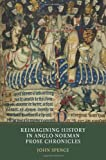 Reimagining History in Anglo-Norman Prose Chronicles, Spence, John, 190315345X