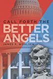 Call Forth the Better Angels, James P. Wohlsen, 1491735104