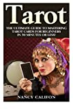 Tarot: The Ultimate Guide to Mastering Tarot Cards for Beginners in 30 Minutes or Less! (Tarot - Tarot Cards - Tarot Cards for Beginners - Tarot Witches - Tarot Reading)