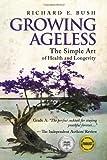 Growing Ageless, Richard E. Bush, 098281920X