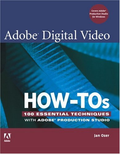 Adobe Digital Video How-Tos: 100 Essential Techniques with Adobe Production Studio