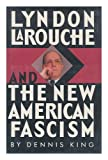 Lyndon Larouche and the New American Fascism, Dennis King, 0385238800