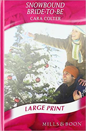 Snowbound Bride To Be Mills Boon Largeprint Romance Cara Colter